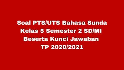 Soal PTS/UTS B SUNDA Kelas 5 Semester 2 Beserta Kunci Jawaban TP 2020/2021