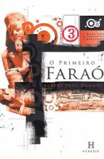 A SAGA DOS CAPELINOS 3 O PRIMEIRO FARAO - Albert P. Dahoui