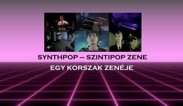 Synthpop - Szintipop zene, egy korszak zenéje