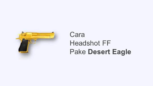 cara headshot ff pake desert eagle