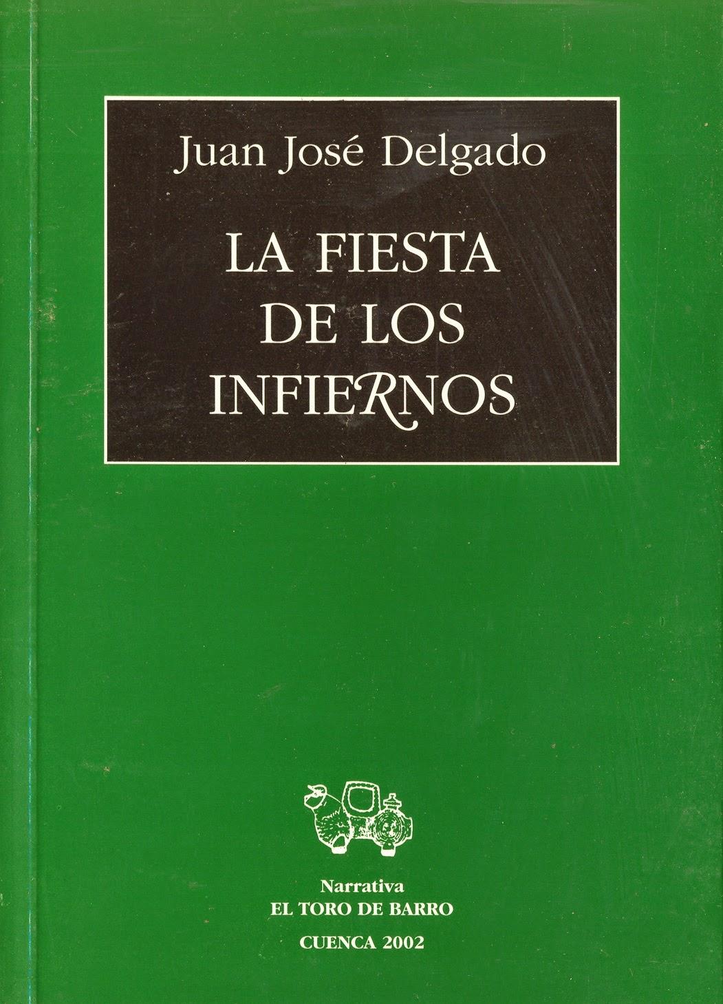 """Juan José Delgado, """"La fiesta de los infiernos"""" Col. «Novela» Carlos Morales Ed., Ed. El Toro de Barro, Tarancón de Cuenca, 2002. PVP 15 euros edicioneseltorodebarro@yahoo.es"""