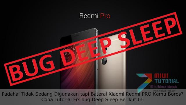 Padahal Tidak Sedang Digunakan tapi Baterai Xiaomi Redmi PRO Kamu Boros? Coba Tutorial Fix bug Deep Sleep Berikut Ini