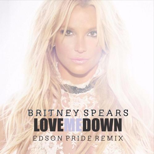 Britney Spears - Love Me Down (Edson Pride Remix)