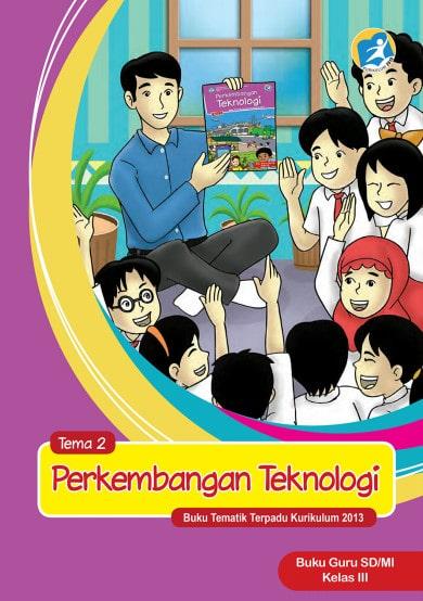 Buku Guru Kelas 3 SD/MI Tema 2: Perkembangan Teknologi Kurikulum 2013 Revisi 2017