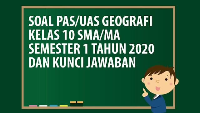 Soal PAS/UAS Geografi Kelas 10 SMA/MA Semester 1 Tahun 2020