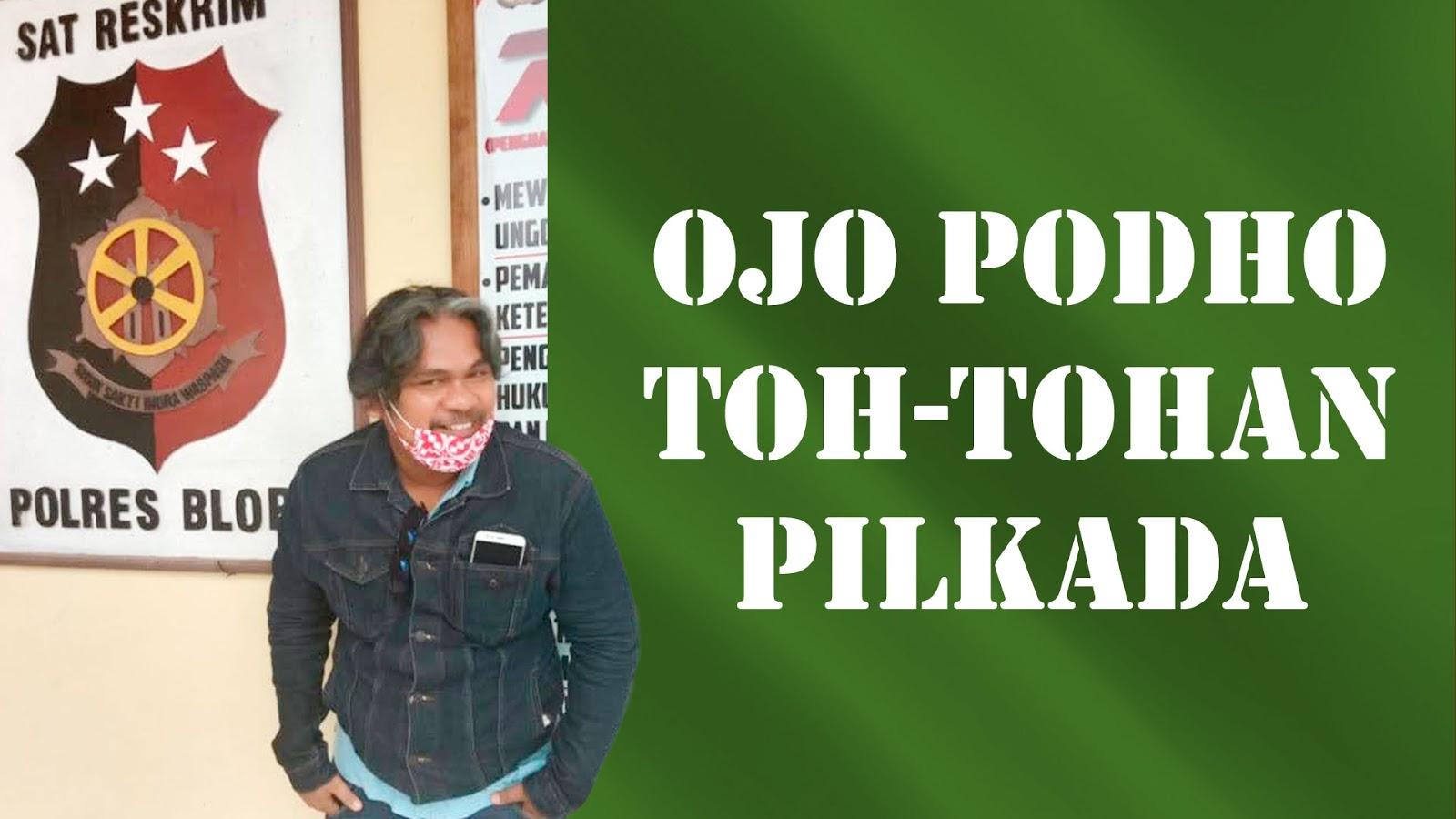 BLORA-INDES-OPINI-OJO TOH-TOHAN PILKADA
