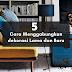 5 Cara Menggabungkan Dekorasi Rumah Baru dan Lama