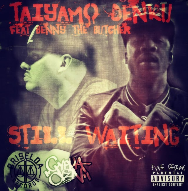 Taiyamo Denku Ft Benny The Butcher - Still Waiting @TaiyamoDenku  @BennyBsf @dcypha