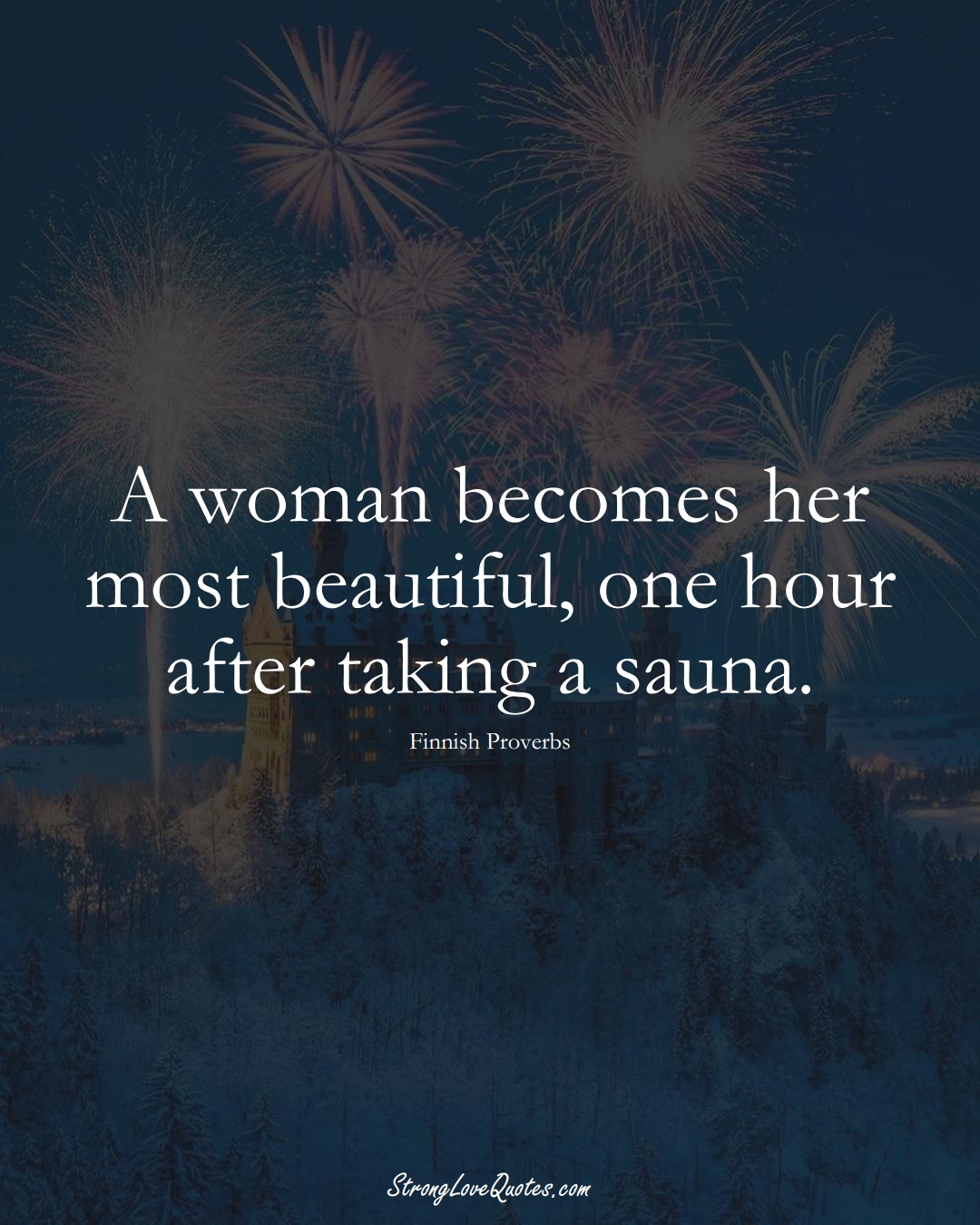 A woman becomes her most beautiful, one hour after taking a sauna. (Finnish Sayings);  #EuropeanSayings