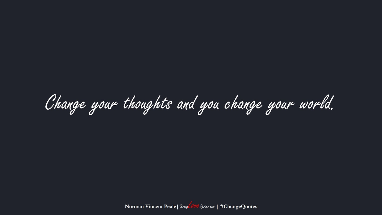 Change your thoughts and you change your world. (Norman Vincent Peale);  #ChangeQuotes