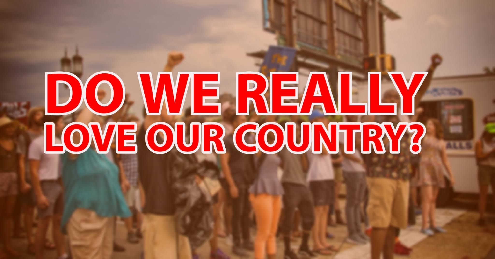 Do We Really Love Our Country?