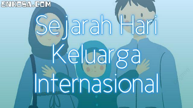 Sejarah Hari Keluarga Internasional 15 Mei