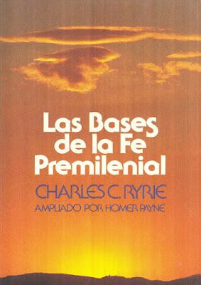 Charles C. Ryrie-Las Bases De La Fe Premilenial-