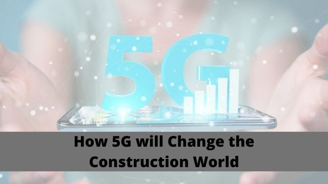 how 5G will Change the Construction World