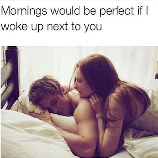 Mornings would be perfect if I woke up next to you