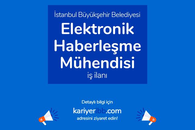 İstanbul Büyükşehir Belediyesi, elektronik haberleşme mühendisi alımı yapacak. İBB Kariyer iş başvurusu nasıl yapılır? Detaylar kariyeribb.com'da!