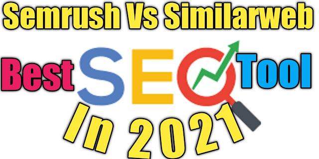 Semrush vs Similarweb Best SEO Tool in 2021