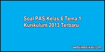 Soal PAS Kelas 6 Tema 1 Kurikulum 2013 Tahun 2019/2020