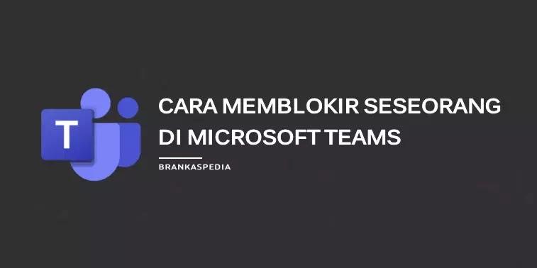 Cara Blokir Seseorang di Microsoft Teams