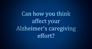 How you think, positively or negatively, effect your experience in Alzheimer's care and dementia care.
