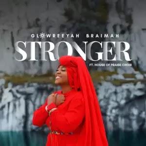 Glowreeyah Braimah - Stronger [Mp3 + Lyrics + Video] Ft. House Of Praise