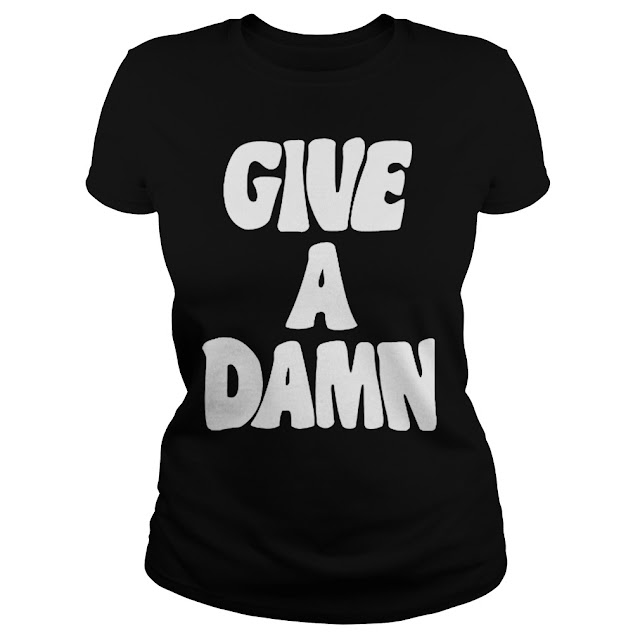 Give a damn T Shirts Hoodie Sweatshirt Sweater Tank Tops
