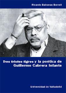 Tres tristes tigres y la poética de Guillermo Cabrera Infante / Ricardo Baixeras Borrell.