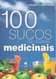 100 Sucos Naturais Com Poderes Medicinais