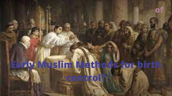 Early Muslim Methods for birth control?
