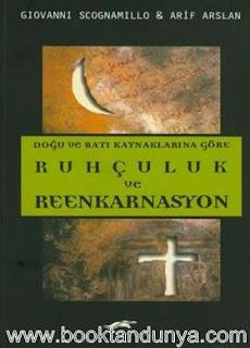 Giovanni Scognamillo & Arif Arslan - Doğu ve Batı Kaynaklarına Göre Ruhçuluk ve Reenkarnasyon