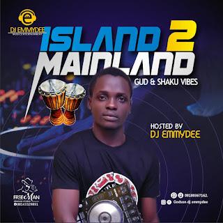 [MIXTAPE] DJ EMMYDEE -- ISLAND TO MAINLAND (Vol.2)