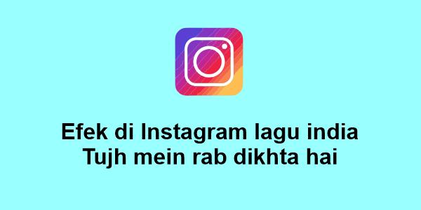 efek di Instagram lagu india tujh mein rab dikhta hai