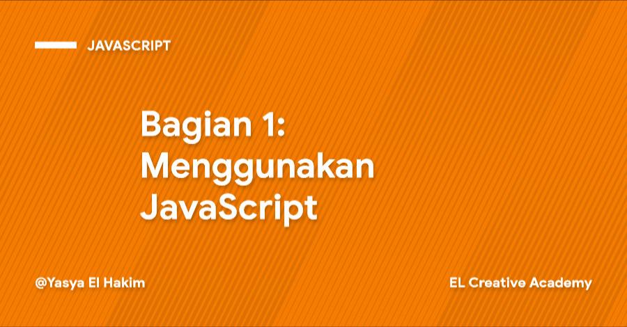 Tutorial JavaScript Tingkat Dasar: Menggunakan JavaScript - Bagian 1