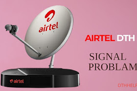 Why my Airtel dish is not able to receive signal
