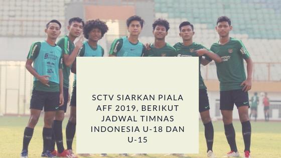 SCTV Siarkan Piala AFF 2019, Berikut Jadwal Timnas Indonesia U-18 dan U-15