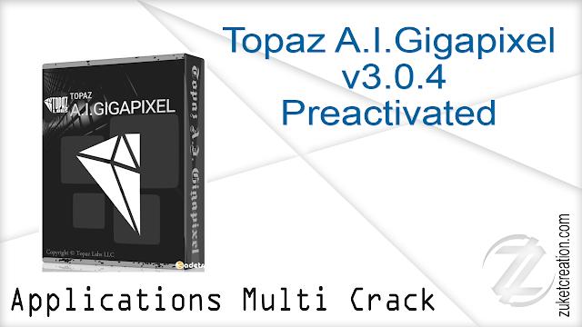 Topaz A.I.Gigapixel v3.0.4 Preactivated