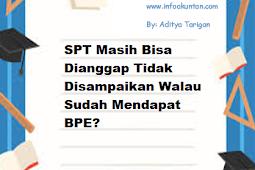 SPT Masih Bisa Dianggap Tidak Disampaikan Walau Sudah Mendapat BPE?
