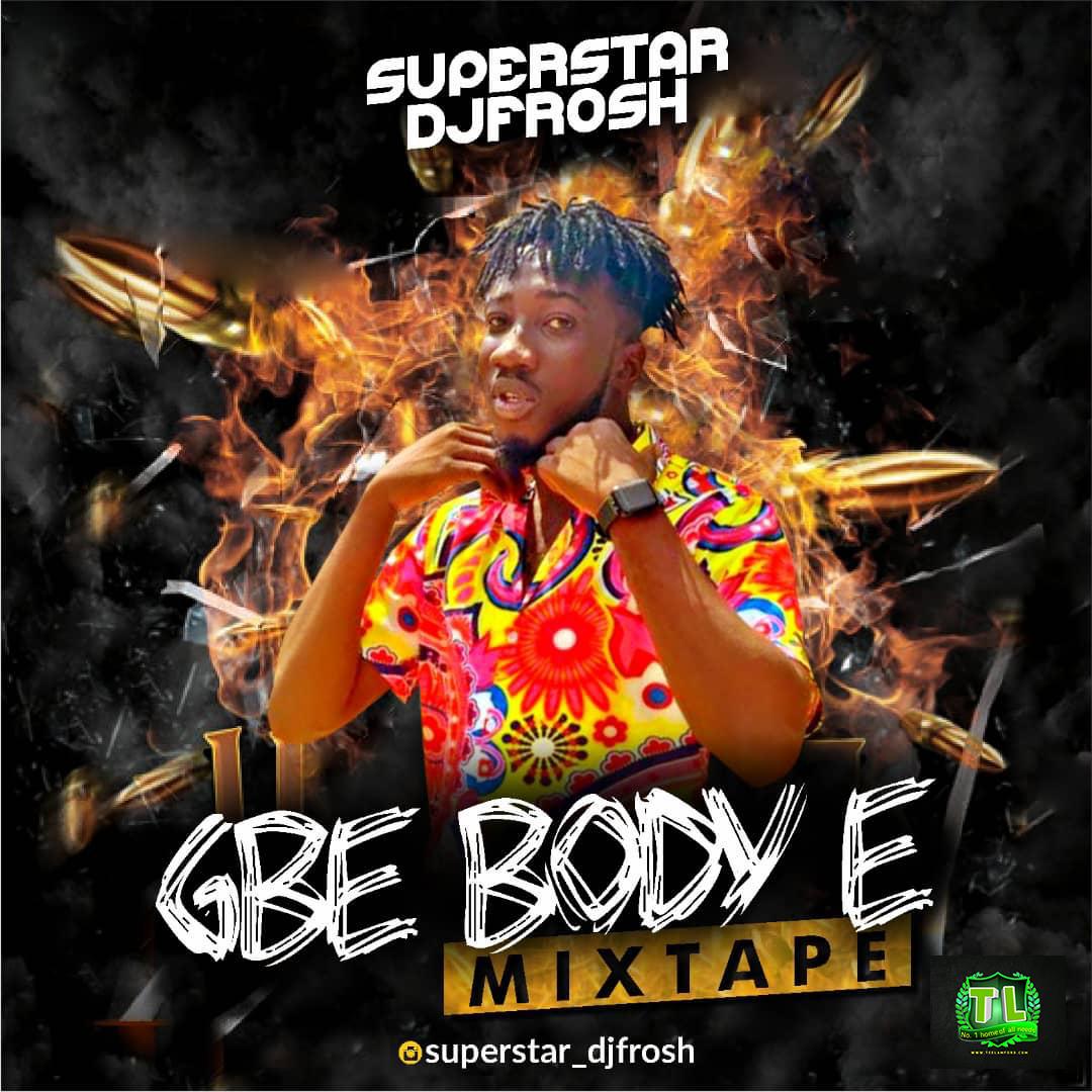DJ FROSH Gbe Body E Mix mp3 download teelamford