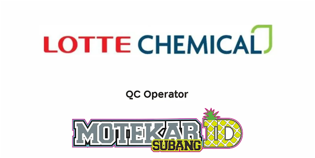 Lowongan PT Lotte Chemical Engineering Plastics Indonesia Februari 2021 - Motekar Subang