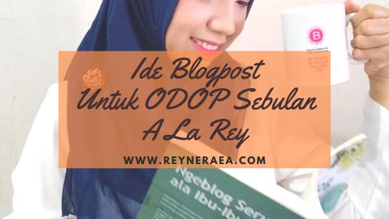Ide Blogpost Untuk ODOP Sebulan A La Rey