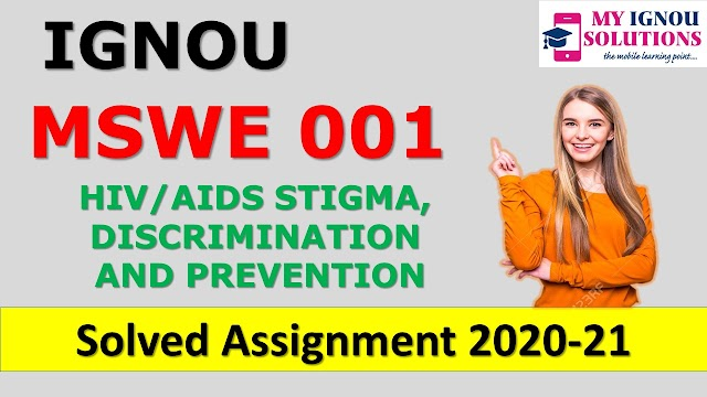 MSWE 001 HIV/AIDS STIGMA, DISCRIMINATION AND PREVENTION  Solved Assignment 2020-21