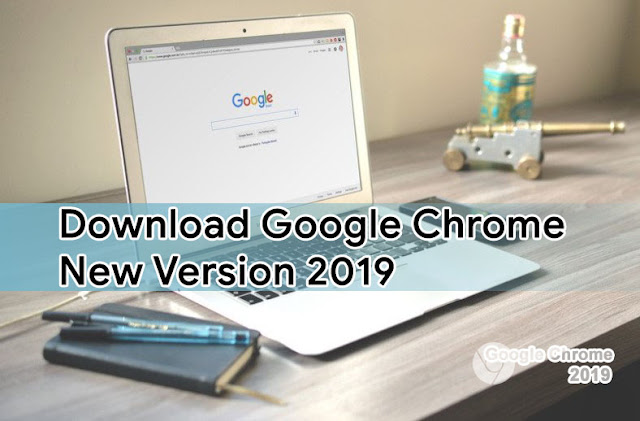 Download Google Chrome New Version 2019