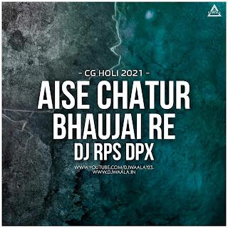 AISE CHATUR BHAUJAI RE (CG HOLI 2021 MIX) -DJ RPS DBX