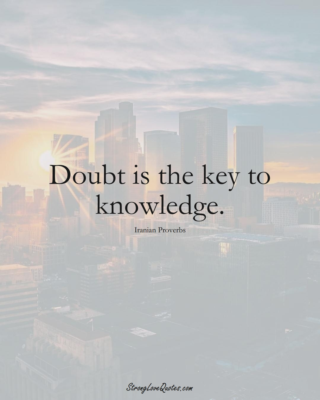 Doubt is the key to knowledge. (Iranian Sayings);  #MiddleEasternSayings