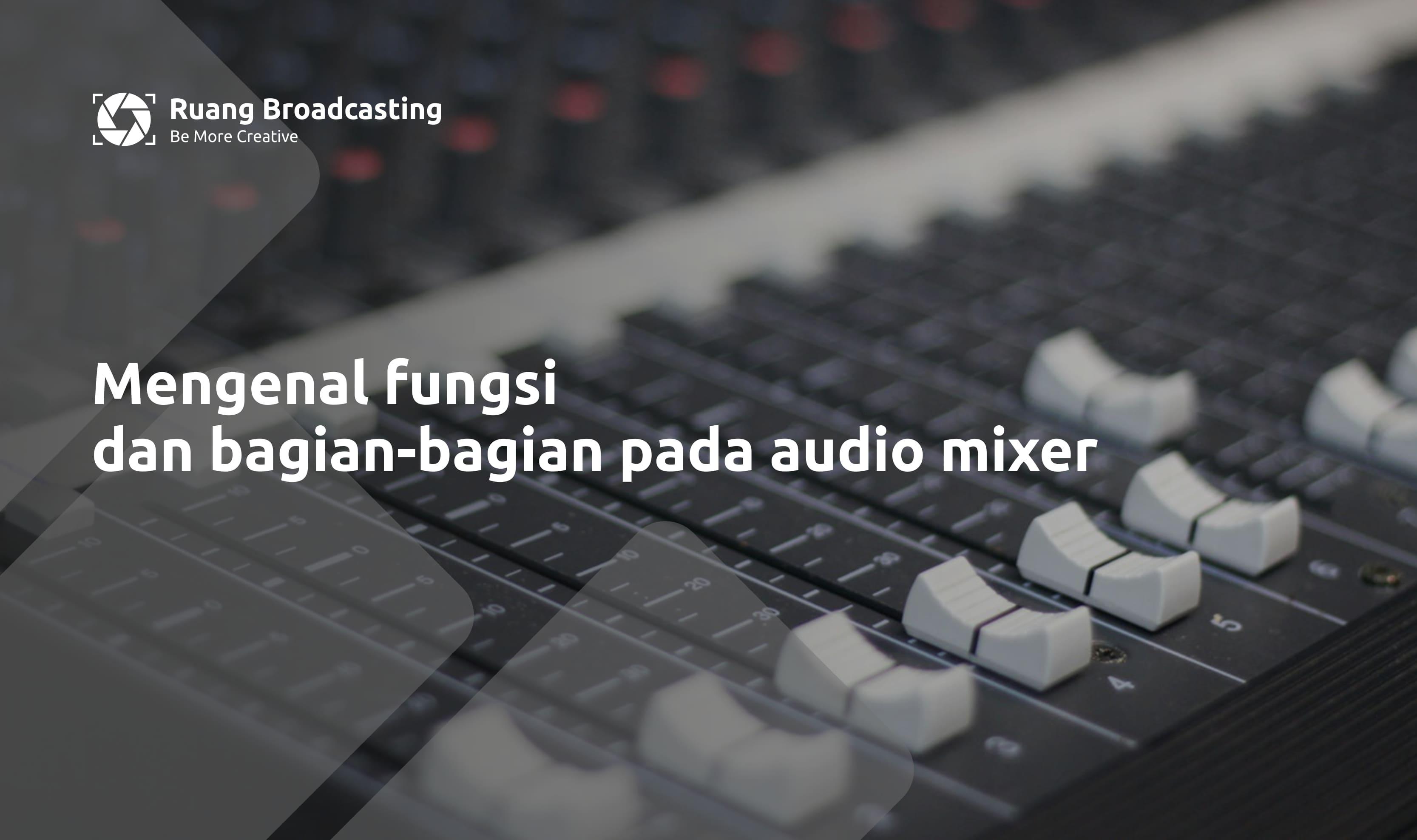 Bagian dan fungsi mixer audio