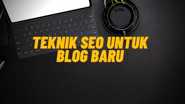 Teknik SEO Terbaru Untuk Blog Baru