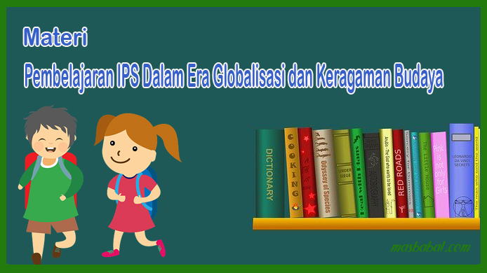 Pembelajaran IPS Dalam Era Globalisasi dan Keragaman Budaya
