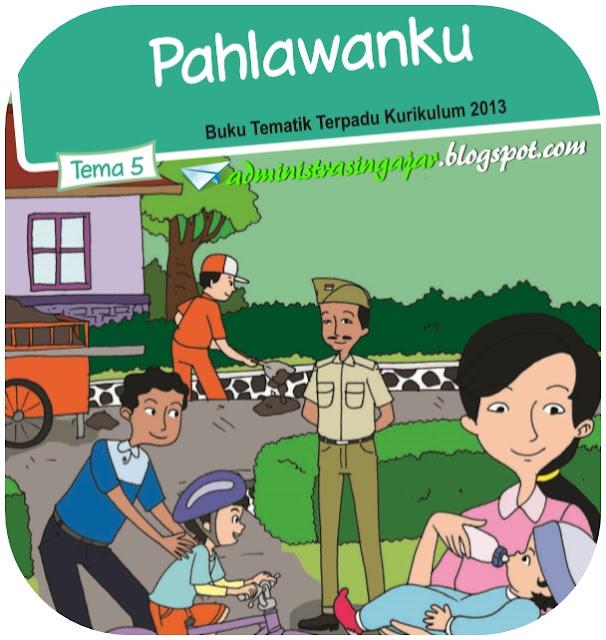Kunci Jawaban Buku Siswa Tema 5 Kelas 4 Pahlawanku Kurikulum 2013 Administrasi Ngajar