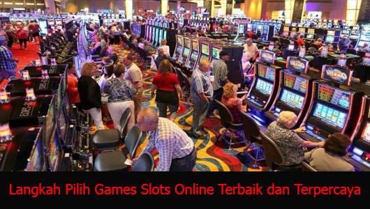 Langkah Pilih Games Slots Online Terbaik dan Terpercaya