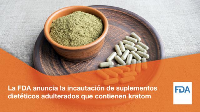 La FDA anuncia la confiscación de suplementos dietéticos adulterados que contienen kratom